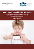 Reklama zaměřená na děti aneb jak moderní komunikační nástroje ovlivňují děti a mládež