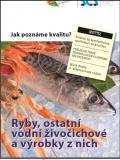 Jak poznáme kvalitu? Ryby, ostatní vodní živočichové a výrobky z nich